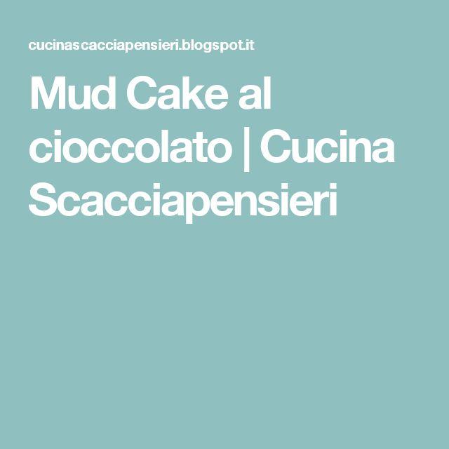 Mud Cake al cioccolato   Cucina Scacciapensieri
