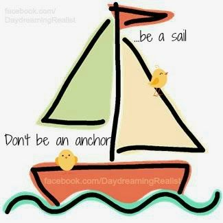 Daydreaming Realist: Don't be an anchor, be a sail.  #inspiration #quote I made up.