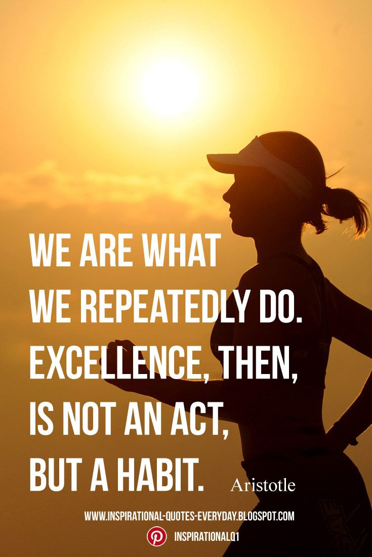 We are what we repeatedly do. Excellence, then, is not an act, but a habit. Aristotle #inspirationalquotes #quotes