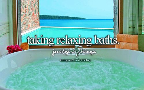 Taking relaxing baths - just girly things How could it not be relaxing!? Look at that view!
