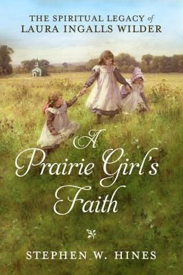 What is the reason for the lasting legacy that has spanned countless generations of families to LOVE Laura Ingalls Wilder? Check out A Prairie Girl's Faith by Stephen W. Hines.