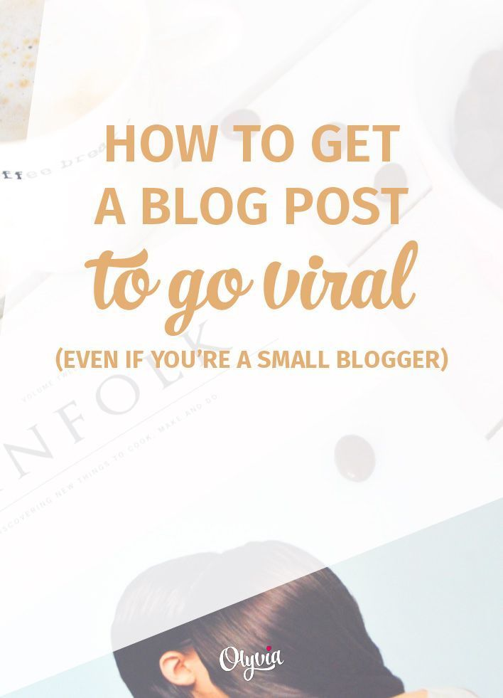How to get a blog post to go viral (even if you have a small blog) -- step by step tips anyone can follow!