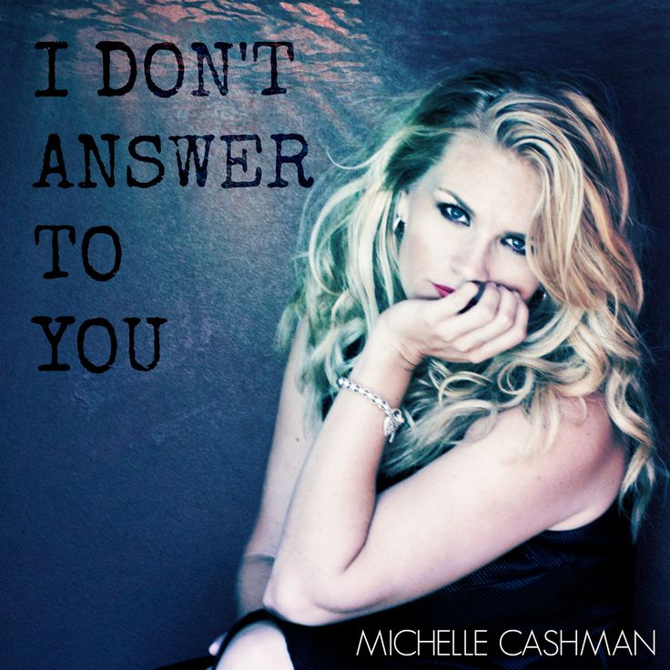 Michelle Cashman - I Don't Answer to You