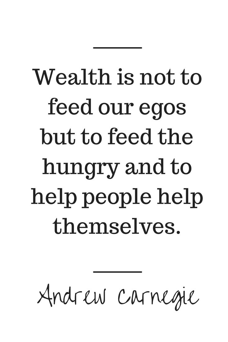 best images about andrew carnegie quotes real wealth is not to feed our egos but to feed the hungry and to help people help themselves andrew carnegie