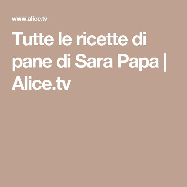 Tutte le ricette di pane di Sara Papa | Alice.tv