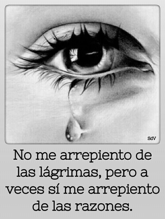 No me arrepiento de las lágrimas, pero a veces sí de las razones.