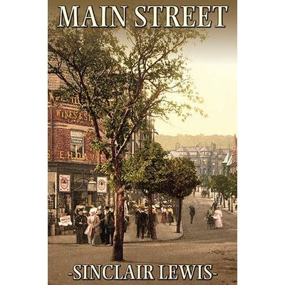 main street by sinclair lewis Hailed by scholars as the most american of american novelists, sinclair lewis  has been noted for his double gifts of satire and realism, as demonstrated in.