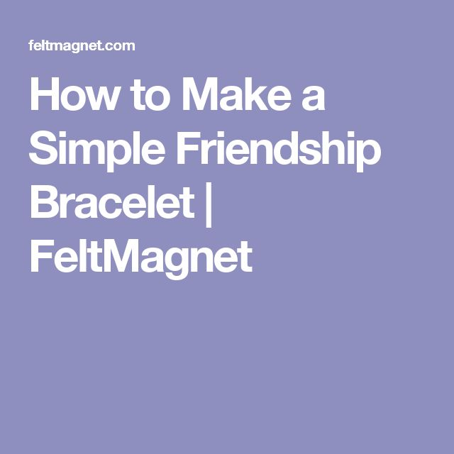 how to make a simple friendship bracelet