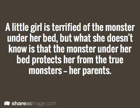 A little girl is terrified of the monster under her bed, but what she doesn't know is that the monster under her bed protects her from the true monsters - her parents.
