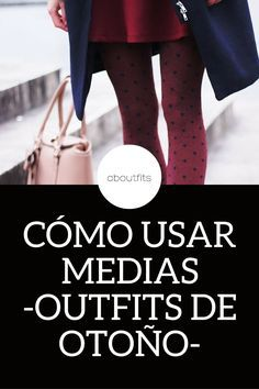 CÓMO USAR MEDIAS, OUTFITS DE OTOÑO, ABOUTFITS - FASHION BLOG - OUTFITS - MODA - ESTILO - IMAGEN PERSONAL