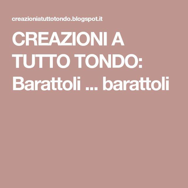 CREAZIONI A TUTTO TONDO: Barattoli ... barattoli