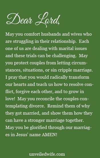 Prayer: Couples Contemplating Divorce --- Dear Lord, May you comfort husbands and wives who are struggling in their relationship.  Each one of us are dealing with marital issues and these trials can be challenging.  May you protect couples from letting circumstances, situations, or sin cripple … Read More Here http://unveiledwife.com/prayer-of-the-day-couples-contemplating-divorce/