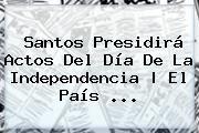 http://tecnoautos.com/wp-content/uploads/imagenes/tendencias/thumbs/santos-presidira-actos-del-dia-de-la-independencia-el-pais.jpg Día De La Independencia Colombia. Santos presidirá actos del Día de la Independencia | El País ..., Enlaces, Imágenes, Videos y Tweets - http://tecnoautos.com/actualidad/dia-de-la-independencia-colombia-santos-presidira-actos-del-dia-de-la-independencia-el-pais/