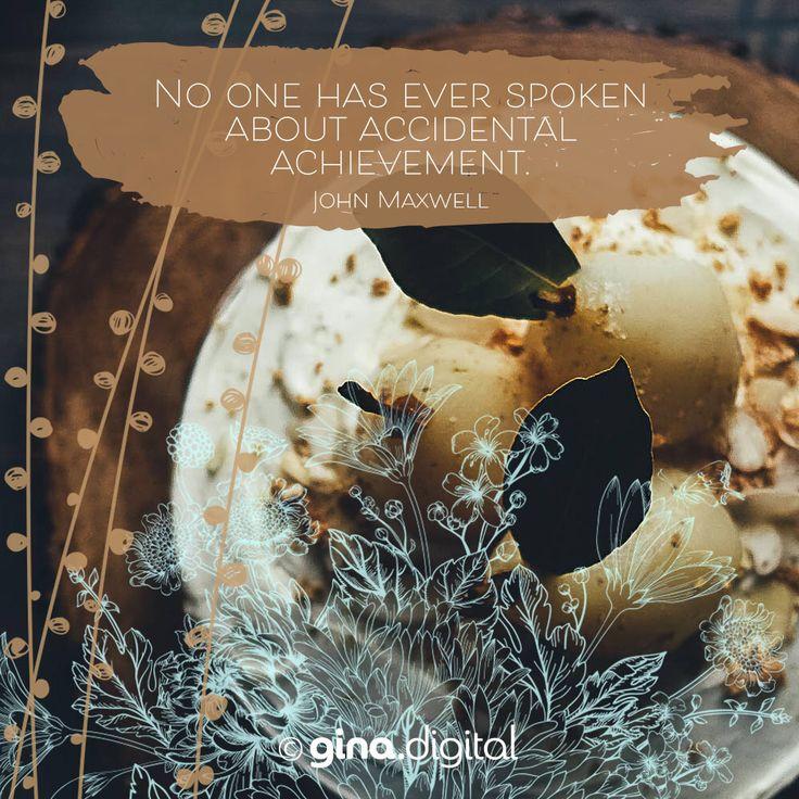 """No one has ever spoken about accidental achievement."" John Maxwell #ginadigital #achievement #success"