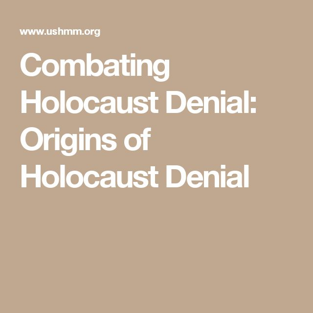 Combating Holocaust Denial: Origins of Holocaust Denial