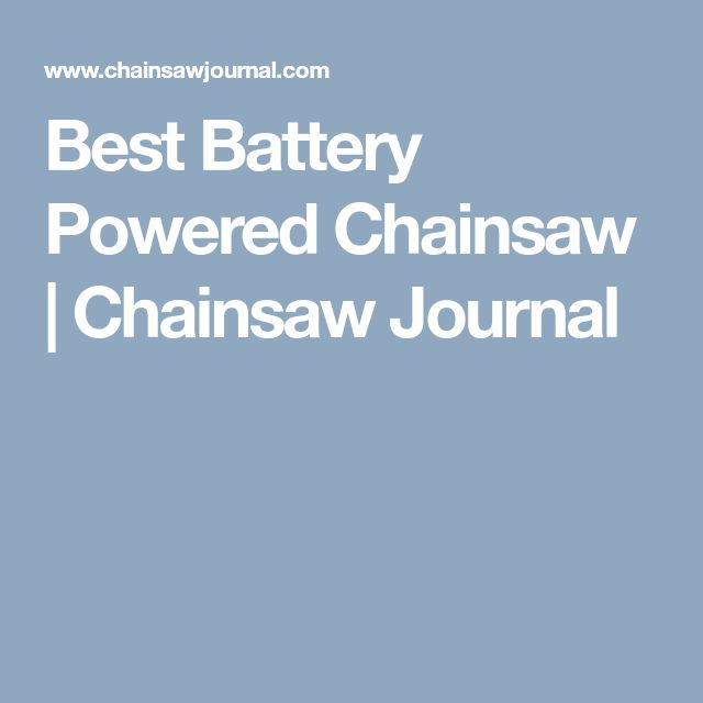 Best Battery Powered Chainsaw   Chainsaw Journal
