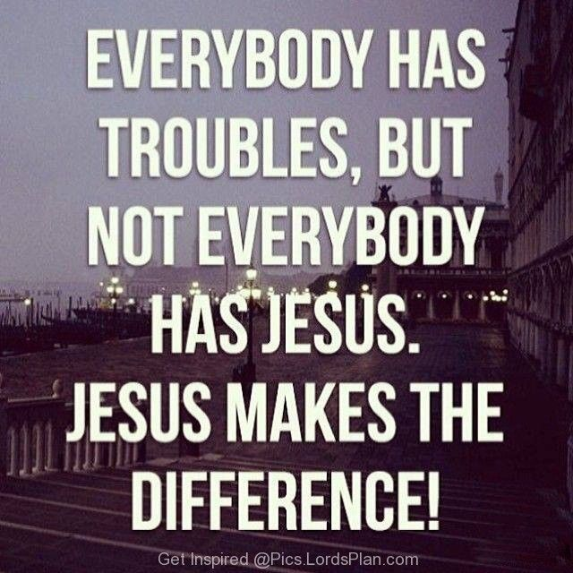 jesus makes a difference everybody has a problem but not