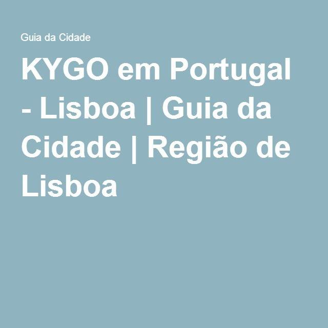 KYGO em Portugal - Lisboa   Guia da Cidade   Região de Lisboa
