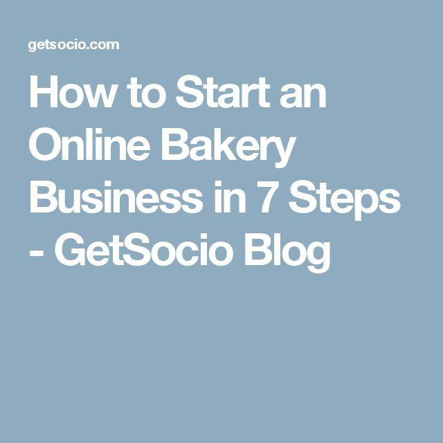How to Start an Online Bakery Business in 7 Steps - GetSocio Blog