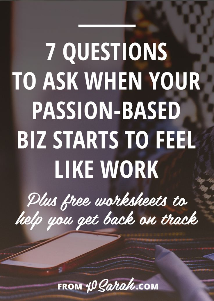 7 questions to ask when your passion-based biz starts to feel like work