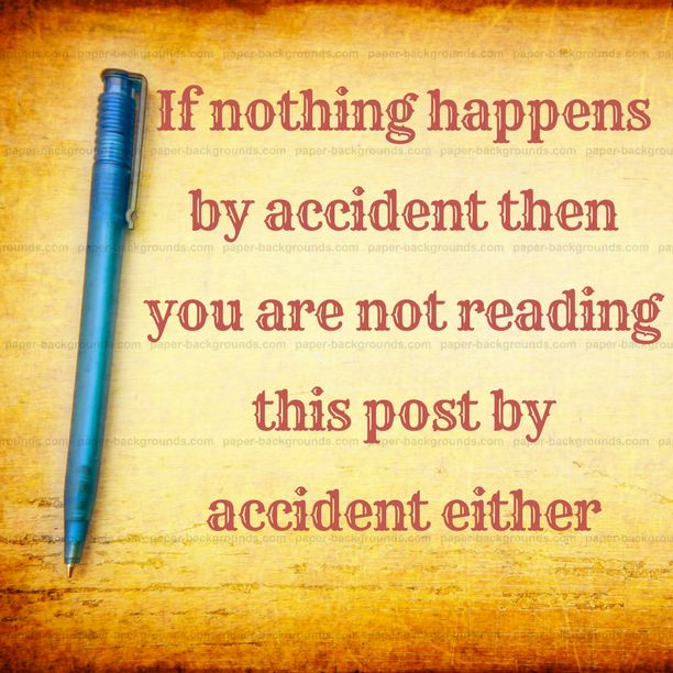 If nothing happens by accident then you are not reading this post by accident either.