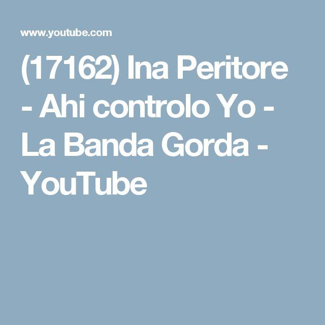 (17162) Ina Peritore - Ahi controlo Yo - La Banda Gorda - YouTube