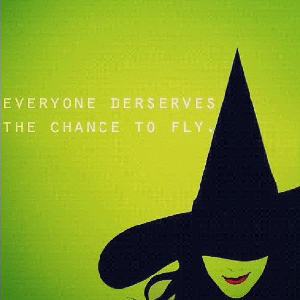 Everyone deserves the chance to fly. #Wicked #quote   Lost ...