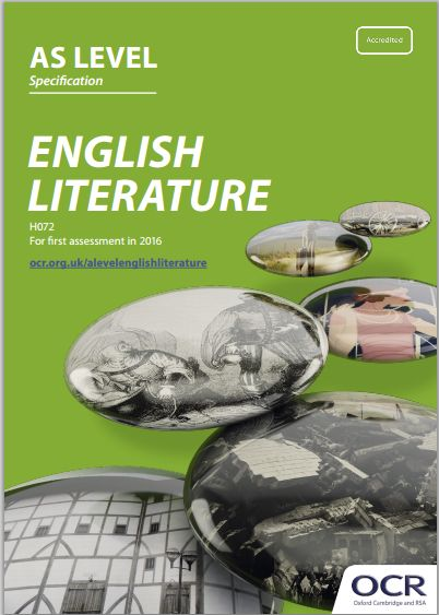 OCR English Literature AS Level (H072) Specification. AS Level Exam June 2016 onwards. http://www.ocr.org.uk/Images/171201-specification-accredited-as-level-gce-level-english-literature-h072.pdf