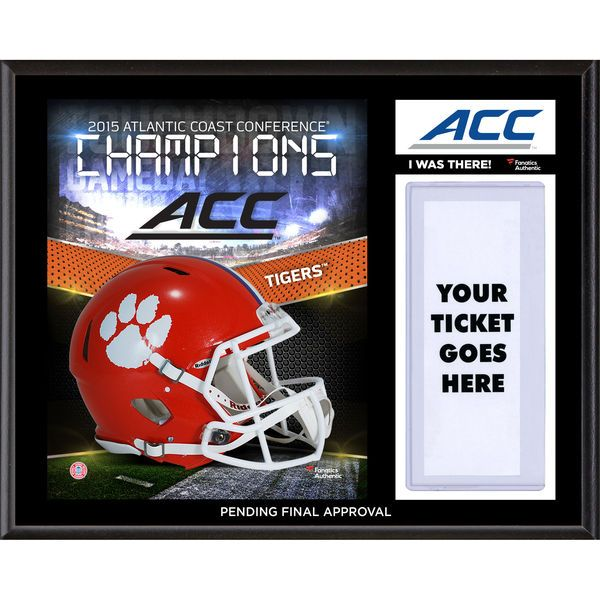 "Clemson Tigers Fanatics Authentic 2015 ACC Champions I Was There 12"" x 15"" Sublimated Ticket Plaque - $39.99"
