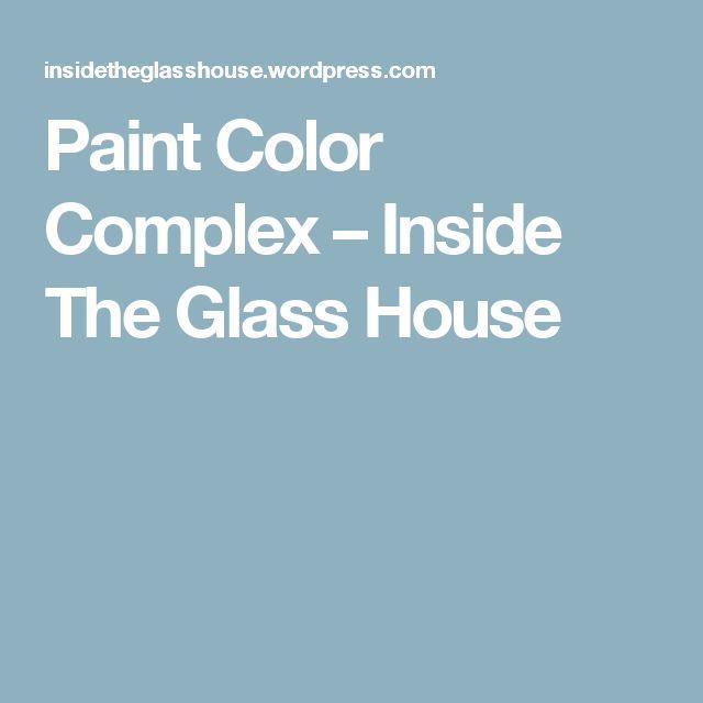 Paint Color Complex – Inside The Glass House