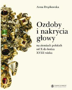 "A.Drążkowska ""Ozdoby i nakrycia głowy na ziemiach polskich od X do końca XVIII wieku"",Wyd. Naukowe UMK, 2012 The book presents the changes that took place in Poland during the eight centuries in molding methods, modeling and performance styles, headgear and ornaments. Due to the large diversity of subjects discussed in the book seeks to show only the main tendencies, models and current trends."