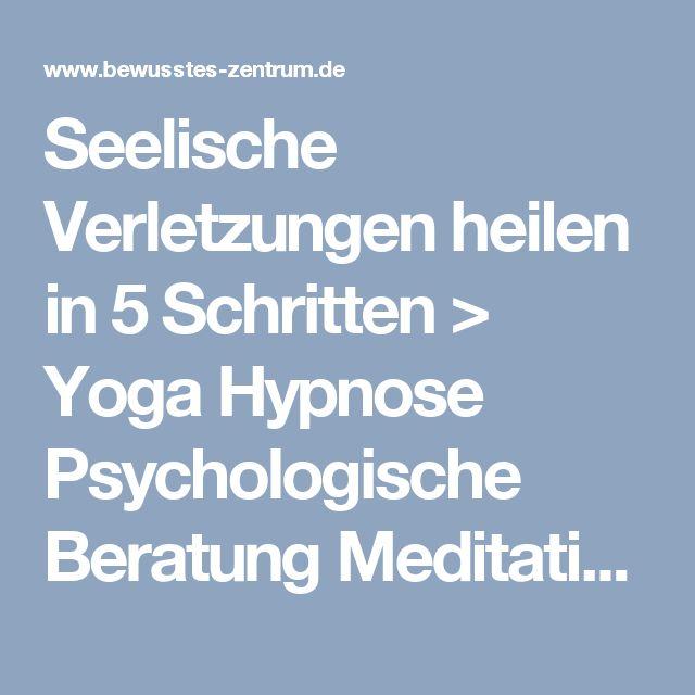 Seelische Verletzungen heilen in 5 Schritten > Yoga Hypnose Psychologische Beratung Meditation