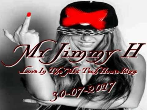 Mr Jimmy H   Love In The Mix Tech House Ibiza 30 07 2017