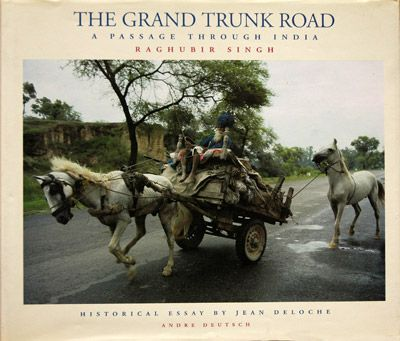 The Grand Trunk Road 1995 Aperture, New York, and Perennial Press, Bombay