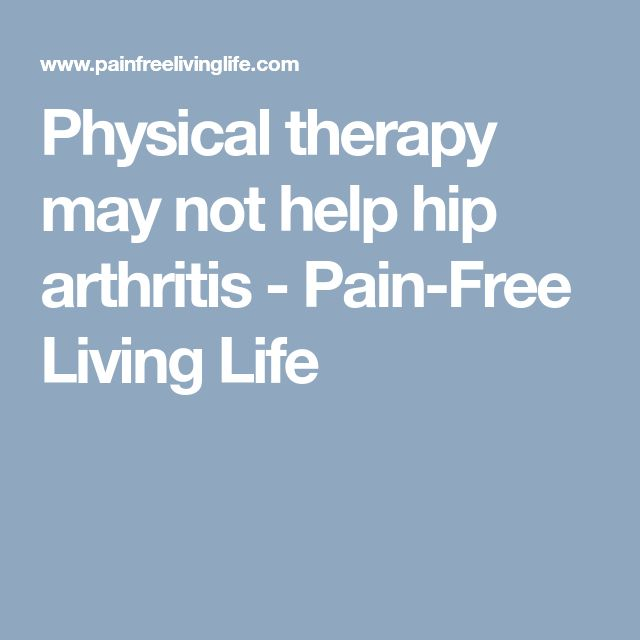 Physical therapy may not help hip arthritis - Pain-Free Living Life