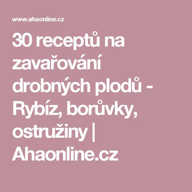 30 receptů na zavařování drobných plodů - Rybíz, borůvky, ostružiny | Ahaonline.cz