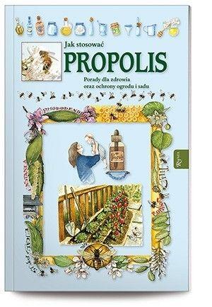 Jak stosować Propolis. Porady dla zdrowia oraz ochrony ogrodu i sadu.