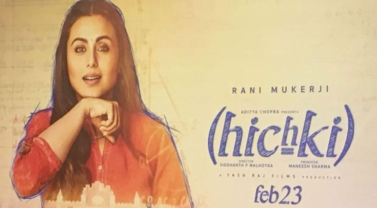 Hichki is an Indian Bollywood drama film written and directed by Sidharth P Malhotra while produced by Maneesh Sharma and Aditya Chopra under the banner of Yash Raj Films.
