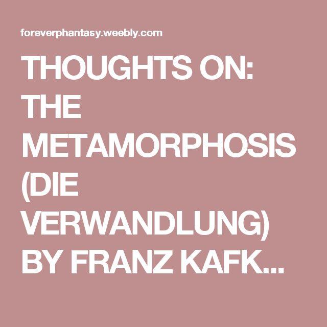 THOUGHTS ON: THE METAMORPHOSIS (DIE VERWANDLUNG) BY FRANZ KAFKA - FOREVER PHANTASY
