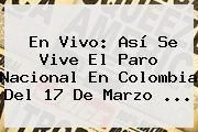 http://tecnoautos.com/wp-content/uploads/imagenes/tendencias/thumbs/en-vivo-asi-se-vive-el-paro-nacional-en-colombia-del-17-de-marzo.jpg Paro Nacional 2016. En vivo: así se vive el Paro Nacional en Colombia del 17 de marzo ..., Enlaces, Imágenes, Videos y Tweets - http://tecnoautos.com/actualidad/paro-nacional-2016-en-vivo-asi-se-vive-el-paro-nacional-en-colombia-del-17-de-marzo/