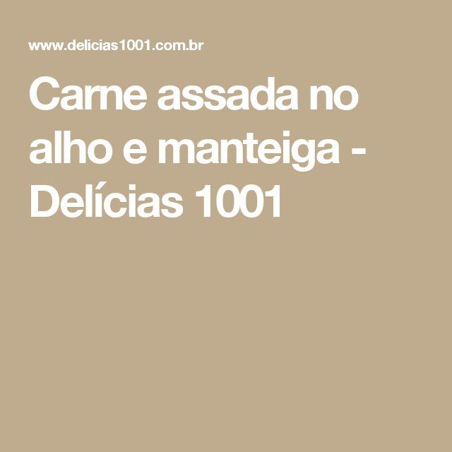 Carne assada no alho e manteiga - Delícias 1001