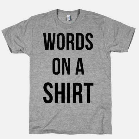 Words on a Shirt | T-Shirts, Tank Tops, Sweatshirts and Hoodies | HUMAN