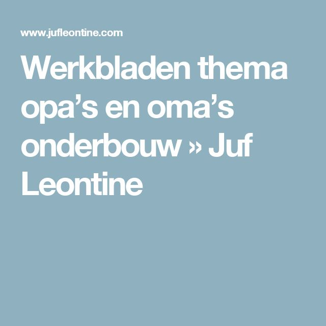 Werkbladen thema opa's en oma's onderbouw » Juf Leontine