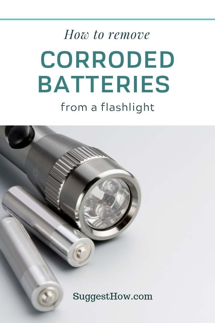 How To Remove Corroded Batteries From A Flashlight In 2021 Flashlight How To Remove Cleaning Appliances