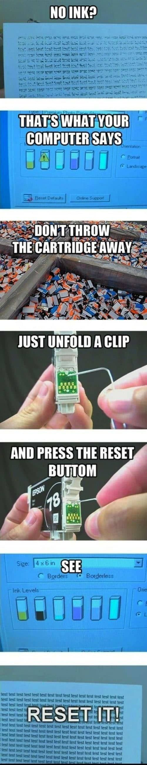 Surely there is something in this list of amazing life hacks that will change the way you do things. Our favorite has got to be the reset ink cartridge to gain some extra ink. Awesome!