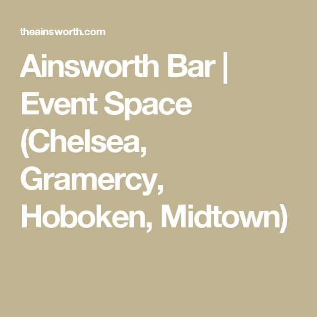 Ainsworth Bar   Event Space - Locations in Chelsea, Gramercy, Hoboken and Midtown