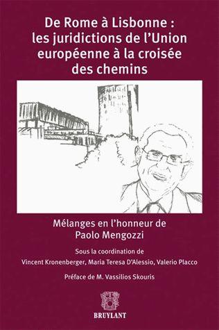 De Rome à Lisbonne : les juridictions de l'Union européenne à la croisée des chemins. Mélanges en l'honneur de Paolo Mengozzi - Vincent Kron...