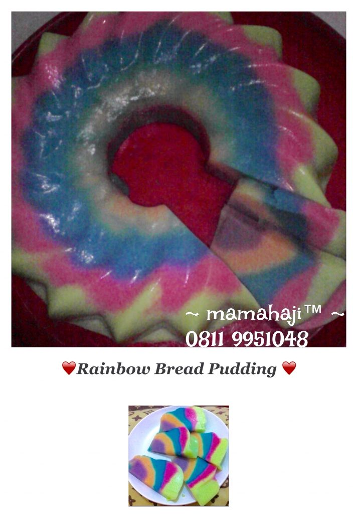 """RAINBOW BREAD PUDDING """"one is never enough"""""""