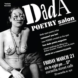 It's almost here! A very special one-night-only Dada Poetry Salon, hosted by Kathi Georges at the venerable Cornelia Street Cafe in the lovely hamlet of Manhattan on Friday, March 21 from 6-8pm. $7 gets you in (with a free drink!!!)