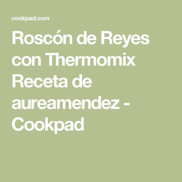 Roscón de Reyes con Thermomix Receta de aureamendez - Cookpad